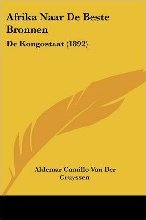Afrika Naar De Beste Bronnen: De Kongostaat (1892) - Aldemar Camillo Van Der Cruyssen
