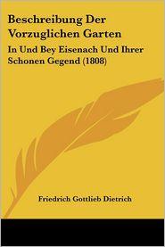 Beschreibung Der Vorzuglichen Garten: In Und Bey Eisenach Und Ihrer Schonen Gegend (1808) - Friedrich Gottlieb Dietrich
