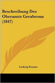Beschreibung Des Oberamts Gerabronn (1847) - Ludwig Fromm