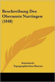 Beschreibung Des Oberamts Nurtingen (1848) - Statistisch-Topographischen Bureau (Editor)