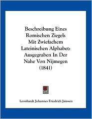 Beschreibung Eines Romischen Ziegels Mit Zwiefachem Lateinischen Alphabet: Ausgegraben In Der Nahe Von Nijmegen (1841) - Leonhardt Johannes Friedrich Janssen