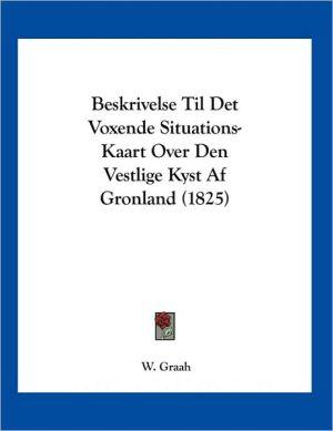 Beskrivelse Til Det Voxende Situations-Kaart Over Den Vestlige Kyst Af Gronland (1825) - W. Graah