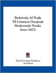 Beskrivelse Af Nogle Til Crustacea Decapoda Henhorende Norske Arter (1872) - Daniel Cornelius Danielssen, Axel Boeck