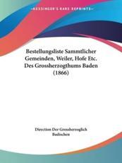 Bestellungsliste Sammtlicher Gemeinden, Weiler, Hofe Etc. Des Grossherzogthums Baden (1866) - Der Grossherzoglich Badischen Direction Der Grossherzoglich Badischen