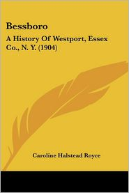 Bessboro: A History Of Westport, Essex Co, N.Y. (1904) - Caroline Halstead Royce