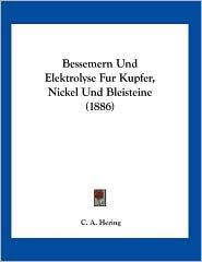 Bessemern Und Elektrolyse Fur Kupfer, Nickel Und Bleisteine (1886) - C.A. Hering