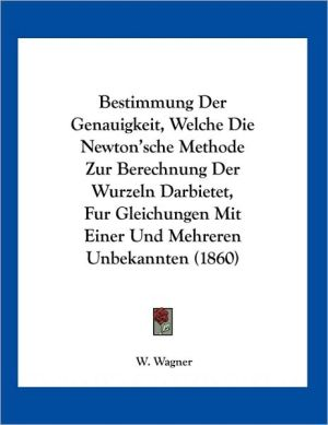 Bestimmung Der Genauigkeit, Welche Die Newton'sche Methode Zur Berechnung Der Wurzeln Darbietet, Fur Gleichungen Mit Einer Und Mehreren Unbekannten (1860)