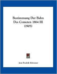 Bestimmung Der Bahn Des Cometen 1864 III (1905) - Jens Fredrik Schroeter
