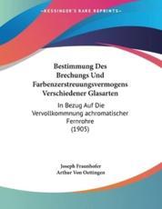 Bestimmung Des Brechungs Und Farbenzerstreuungsvermogens Verschiedener Glasarten - Joseph Fraunhofer