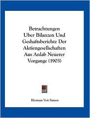 Betrachtungen Uber Bilanzen Und Geshaftsberichte Der Aktiengesellschaften Aus Anlab Neuerer Vorgange (1903) - Herman Veit Simon