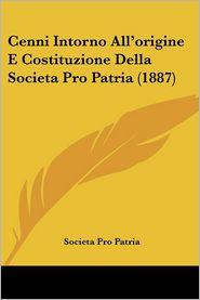 Cenni Intorno All'origine E Costituzione Della Societa Pro Patria (1887) - Pro Patria Societa Pro Patria