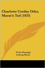 Charlotte Corday Oder, Marat's Tod (1833) - Victor Ducange, Ludwig Meyer