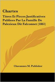 Chartes: Titres Et Pieces Justificatives Publiees Par La Famille De Palezieux Dit Falconnet (1861) - Chavannes M. Publisher