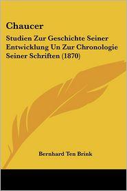 Chaucer: Studien Zur Geschichte Seiner Entwicklung Un Zur Chronologie Seiner Schriften (1870) - Bernhard Ten Brink
