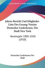 Jahres-Bericht Und Mitglieder-Liste Des Gesang-Vereins Deutscher Liederkranz, Der Stadt New York - Liederkranz Der Stadt Deutscher Liederkranz Der Stadt