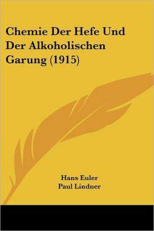 Chemie Der Hefe Und Der Alkoholischen Garung (1915)