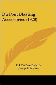 Du Pont Blasting Accessories (1920) - E. I. Du Pont De N. Et Comp. Publisher