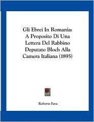 Gli Ebrei In Romania: A Proposito Di Una Lettera Del Rabbino Deputato Bloch Alla Camera Italiana (1895) - Roberto Fava