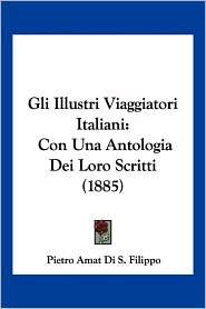 Gli Illustri Viaggiatori Italiani: Con Una Antologia Dei Loro Scritti (1885) - Pietro Amat Di S. Filippo