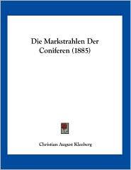 Die Markstrahlen Der Coniferen (1885) - Christian August Kleeberg