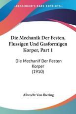 Die Mechanik Der Festen, Flussigen Und Gasformigen Korper, Part 1 - Albrecht Von Ihering