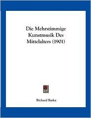 Die Mehrstimmige Kunstmusik Des Mittelalters (1901) - Richard Batka