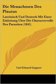 Die Menachmen Des Plautus: Lateinisch Und Deutsch Mit Einer Einleitung Uber Die Characterrolle Des Parasiten (1845) - Carl Eduard Geppert (Editor)