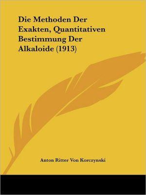 Die Methoden Der Exakten, Quantitativen Bestimmung Der Alkaloide (1913)