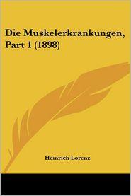 Die Muskelerkrankungen, Part 1 (1898) - Heinrich Lorenz