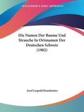 Die Namen Der Baume Und Strauche in Ortsnamen Der Deutschen Schweiz (1902) - Josef Leopold Brandstetter