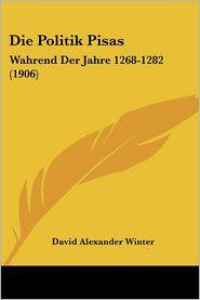 Die Politik Pisas: Wahrend Der Jahre 1268-1282 (1906) - David Alexander Winter