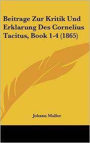 Beitrage Zur Kritik Und Erklarung Des Cornelius Tacitus, Book 1-4 (1865) - Johann Muller