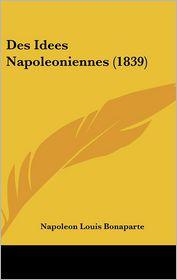 Des Idees Napoleoniennes (1839) - Napoleon Louis Bonaparte