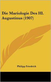 Die Mariologie Des Hl. Augustinus (1907) - Philipp Friedrich