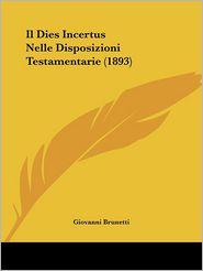 Il Dies Incertus Nelle Disposizioni Testamentarie (1893) - Giovanni Brunetti