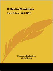 Il Diritto Marittimo: Anno Primo, 1899 (1899) - Francesco Berlingieru, Carlo Bruno (Editor), Fortunato Schiaffino (Editor)