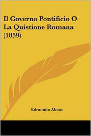 Il Governo Pontificio O La Quistione Romana (1859) - Edmondo About