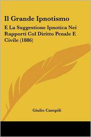 Il Grande Ipnotismo: E La Suggestione Ipnotica Nei Rapporti Col Diritto Penale E Civile (1886) - Giulio Campili