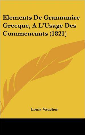 Elements de Grammaire Grecque, A L'Usage Des Commencants (1821) - Louis Vaucher