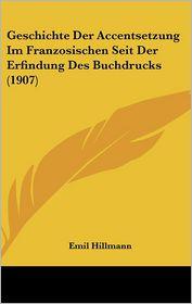 Geschichte Der Accentsetzung Im Franzosischen Seit Der Erfindung Des Buchdrucks (1907)