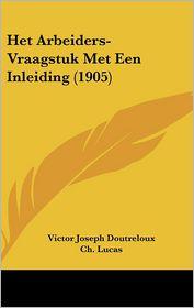 Het Arbeiders-Vraagstuk Met Een Inleiding (1905) - Victor Joseph Doutreloux, Ch. Lucas