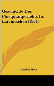 Geschichte Des Plusquamperfekts Im Lateinischen (1894) - Heinrich Blase
