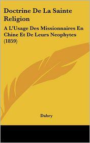 Doctrine De La Sainte Religion: A L'Usage Des Missionnaires En Chine Et De Leurs Neophytes (1859) - Dabry (Translator)