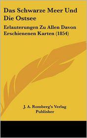 Das Schwarze Meer Und Die Ostsee: Erlauterungen Zu Allen Davon Erschienenen Karten (1854) - J.A. Romberg's Verlag Publisher