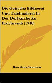 Die Gotische Bildnerei Und Tafelmalerei In Der Dorfkirche Zu Kalchreuth (1910) - Hans Martin Sauermann