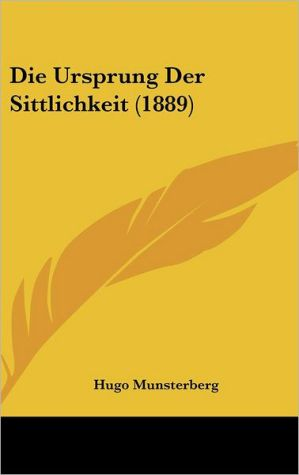 Die Ursprung Der Sittlichkeit (1889) - Hugo Munsterberg