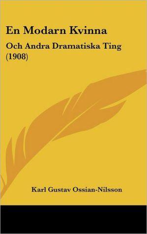 En Modarn Kvinna: Och Andra Dramatiska Ting (1908) - Karl Gustav Ossian-Nilsson