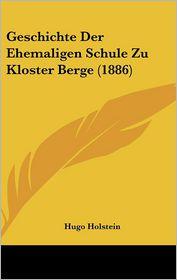 Geschichte Der Ehemaligen Schule Zu Kloster Berge (1886) - Hugo Holstein