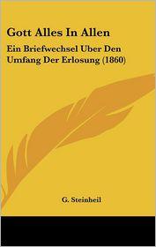 Gott Alles In Allen: Ein Briefwechsel Uber Den Umfang Der Erlosung (1860) - G. Steinheil
