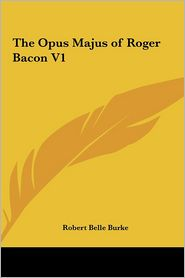 The Opus Majus Of Roger Bacon V1 - Robert Belle Burke
